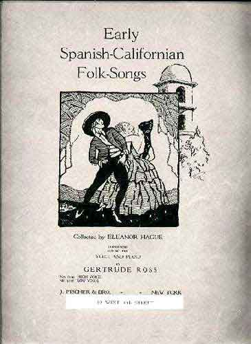 Early Spanish-Californian Folk-Songs, by Eleanor Hague, Los Californios® Collection.